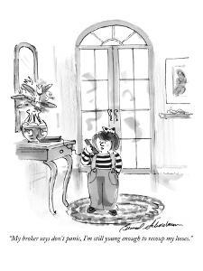 """""""My broker says don't panic, I'm still young enough to recoup my losses."""" - New Yorker Cartoon by Bernard Schoenbaum"""