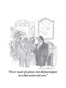 """Never much of a joiner, but did participate in a class action suit once."" - Cartoon by Bernard Schoenbaum"