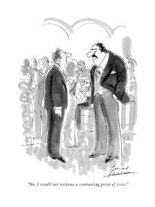 """""""No, I would not welcome a contrasting point of view."""" - New Yorker Cartoon by Bernard Schoenbaum"""