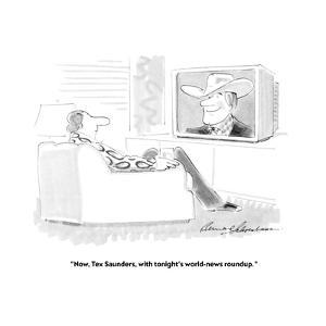 """Now, Tex Saunders, with tonight's world-news roundup."" - New Yorker Cartoon by Bernard Schoenbaum"
