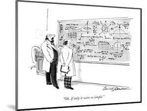 """Oh, if only it were so simple."" - New Yorker Cartoon by Bernard Schoenbaum"
