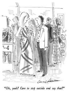 """""""Oh, yeah?  Care to step outside and say that?"""" - New Yorker Cartoon by Bernard Schoenbaum"""