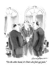 """""""On the other hand, it's Dole who feels our pain."""" - New Yorker Cartoon by Bernard Schoenbaum"""