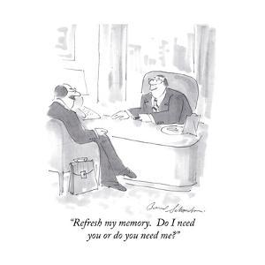 """Refresh my memory.  Do I need you or do you need me?"" - Cartoon by Bernard Schoenbaum"