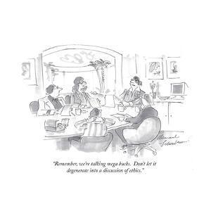 """""""Remember, we're talking mega bucks.  Don't let it degenerate into a discuÉ"""" - Cartoon by Bernard Schoenbaum"""