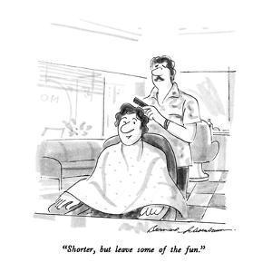 """""""Shorter, but leave some of the fun."""" - New Yorker Cartoon by Bernard Schoenbaum"""
