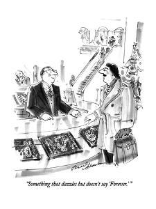 """""""Something that dazzles but doesn't say 'Forever.' """" - New Yorker Cartoon by Bernard Schoenbaum"""