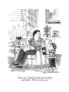 """""""Sorry, son.  Daddy provides food, clothing, and shelter.  The rest is up ?"""" - New Yorker Cartoon by Bernard Schoenbaum"""