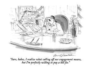 """""""Sure, babes, I realize what calling off our engagement means, but I'm per?"""" - New Yorker Cartoon by Bernard Schoenbaum"""