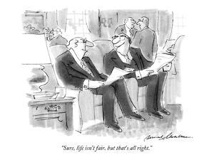 """""""Sure, life isn't fair, but that's all right."""" - New Yorker Cartoon by Bernard Schoenbaum"""