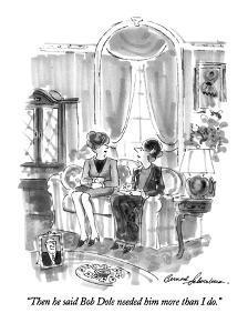 """Then he said Bob Dole needed him more than I do."" - New Yorker Cartoon by Bernard Schoenbaum"