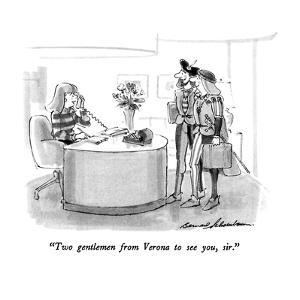 """Two gentlemen from Verona to see you, sir."" - New Yorker Cartoon by Bernard Schoenbaum"
