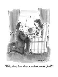 """Well, then, how about a no-load mutual fund?"" - New Yorker Cartoon by Bernard Schoenbaum"