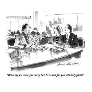 """What say we move you out of H.M.O.s and put you into body parts?"" - New Yorker Cartoon by Bernard Schoenbaum"