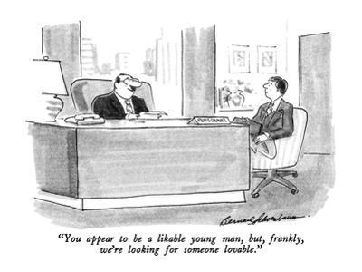 """""""You appear to be a likable young man, but, frankly, we're looking for som?"""" - New Yorker Cartoon by Bernard Schoenbaum"""
