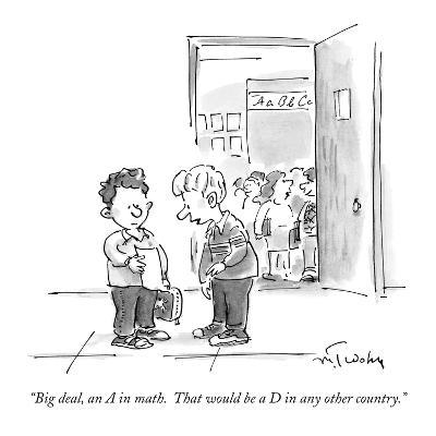 """Big deal, an A in math.  That would be a D in any other country."" - New Yorker Cartoon-Mike Twohy-Premium Giclee Print"