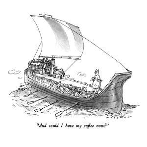 """""""And could I have my coffee now?"""" - New Yorker Cartoon by Bill Woodman"""