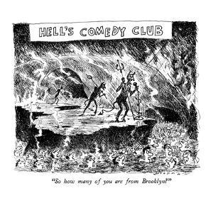 """Hell's Comedy Club-""""So how many of you are from Brooklyn?"""" - New Yorker Cartoon by Bill Woodman"""