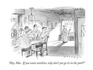 """""""Hey, Mac.  If you want sunshine, why don't you go sit in the park?"""" - New Yorker Cartoon by Bill Woodman"""