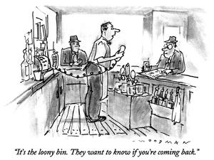 """""""It's the loony bin.  They want to know if you're coming back."""" - New Yorker Cartoon by Bill Woodman"""