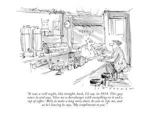 """""""It was a cold night, like tonight, back, I'd say, in 1954. This guy comes?"""" - New Yorker Cartoon by Bill Woodman"""