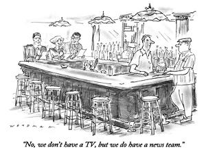 """No, we don't have a TV, but we do have a news team."" - New Yorker Cartoon by Bill Woodman"