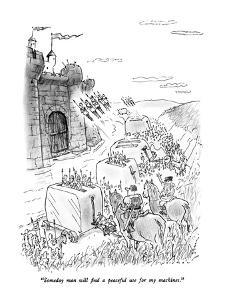 """""""Someday man will find a peaceful use for my machines."""" - New Yorker Cartoon by Bill Woodman"""