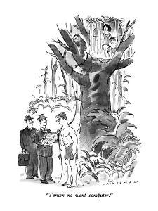 """Tarzan no want computer."" - New Yorker Cartoon by Bill Woodman"