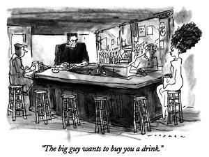 """""""The big guy wants to buy you a drink."""" - New Yorker Cartoon by Bill Woodman"""