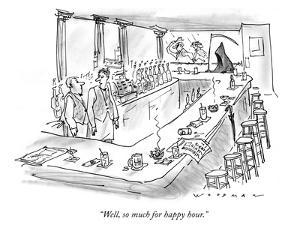 """""""Well, so much for happy hour."""" - New Yorker Cartoon by Bill Woodman"""