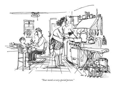 """""""Your mom's a very special person."""" - New Yorker Cartoon by Bill Woodman"""