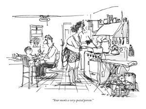"""Your mom's a very special person."" - New Yorker Cartoon by Bill Woodman"