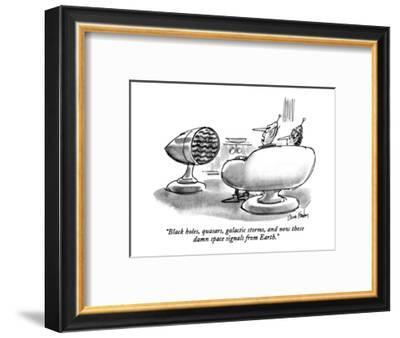 """Black holes, quasars, galactic storms, and now those damn space signals f?"" - New Yorker Cartoon-Dana Fradon-Framed Premium Giclee Print"