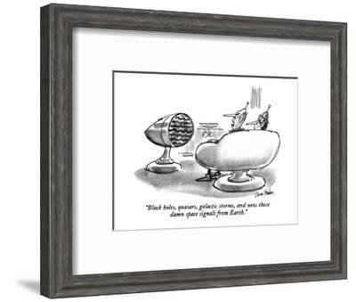"""Black holes, quasars, galactic storms, and now those damn space signals f?"" - New Yorker Cartoon-Dana Fradon-Framed Premium Giclee Print"