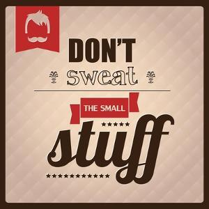 Quote, Inspirational Poster, Typography Design, Don't Sweat the Small Stuff by BlueLela