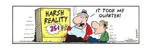 Frank & Ernest - Harsh Reality 25�.  It took my quarter! by Bob and Tom Thaves