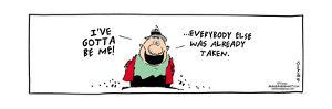 Frank & Ernest - I've gotta be me!  Everybody else was already taken. by Bob and Tom Thaves