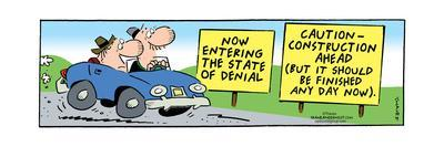 Frank & Ernest - Now entering the state of denial. Caution - Construction ahead but should be finis