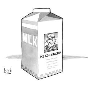 A carton of milk sits on a table with a photo of a contractor on the side ? - New Yorker Cartoon by Bob Eckstein