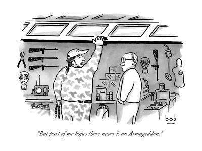 """But part of me hopes there never is an Armageddon."" - New Yorker Cartoon"