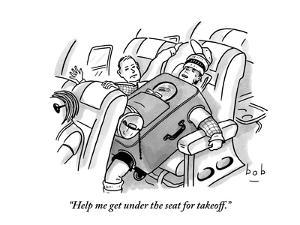 """""""Help me get under the seat for takeoff."""" - New Yorker Cartoon by Bob Eckstein"""