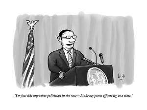 """""""I'm just like any other politician in the race?I take my pants off one le?"""" - New Yorker Cartoon by Bob Eckstein"""
