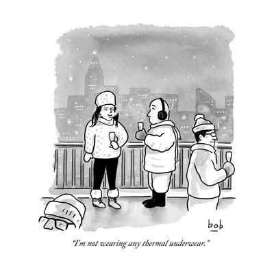 """I'm not wearing any thermal underwear."" - New Yorker Cartoon"