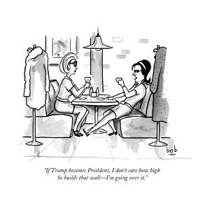 """""""If Trump becomes President, I don't care how high he builds that wallÑI'm..."""" - New Yorker Cartoon by Bob Eckstein"""