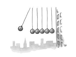 Parody of Newton's cradle. Six wrecking balls dangling outside of an offic? - New Yorker Cartoon by Bob Eckstein