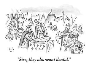 """Sire, they also want dental."" - New Yorker Cartoon by Bob Eckstein"