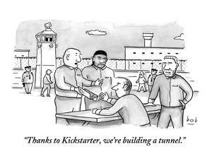 """Thanks to Kickstarter, we're building a tunnel.""  - New Yorker Cartoon by Bob Eckstein"