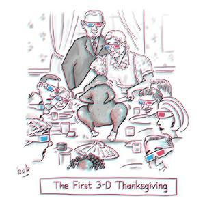 The first 3-D Thanksgiving.  A turkey is dancing on the table. - New Yorker Cartoon by Bob Eckstein