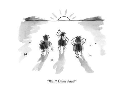 """Wait! Come back!"" - New Yorker Cartoon"