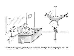 """""""Whatever happens, Jenkins, you'll always have your dancing to fall back on."""" - New Yorker Cartoon by Bob Eckstein"""